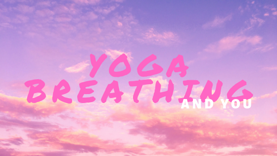 YOGA BREATHING-AND YOU