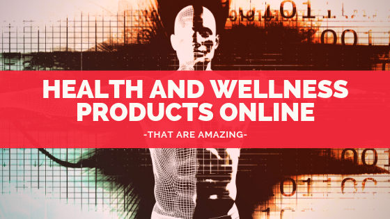 HEALTH AND WELLNESS PRODUCTS ONLINE-THAT ARE AMAZING