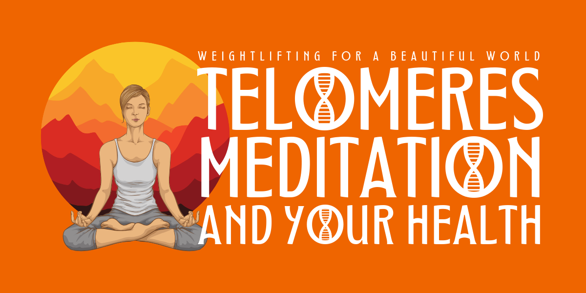 TELOMERES- MEDITATION AND YOUR HEALTH