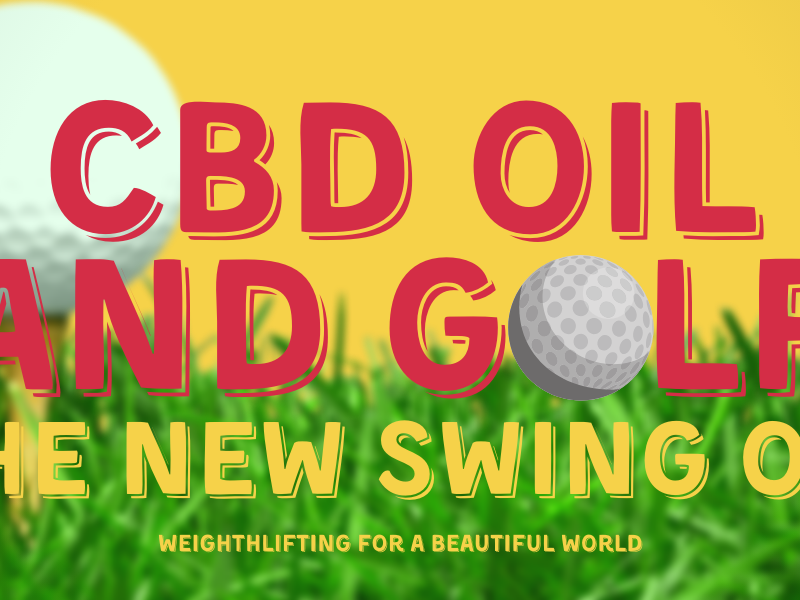 CBD OIL AND GOLF-THE NEW SWING OIL