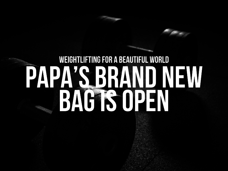 Papa's Brand New Bag Is Open