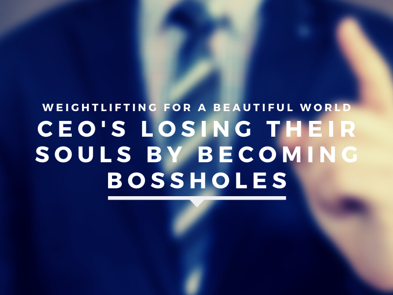 CEOs LOSING THEIR SOULS BY BECOMING BOSSHOLES