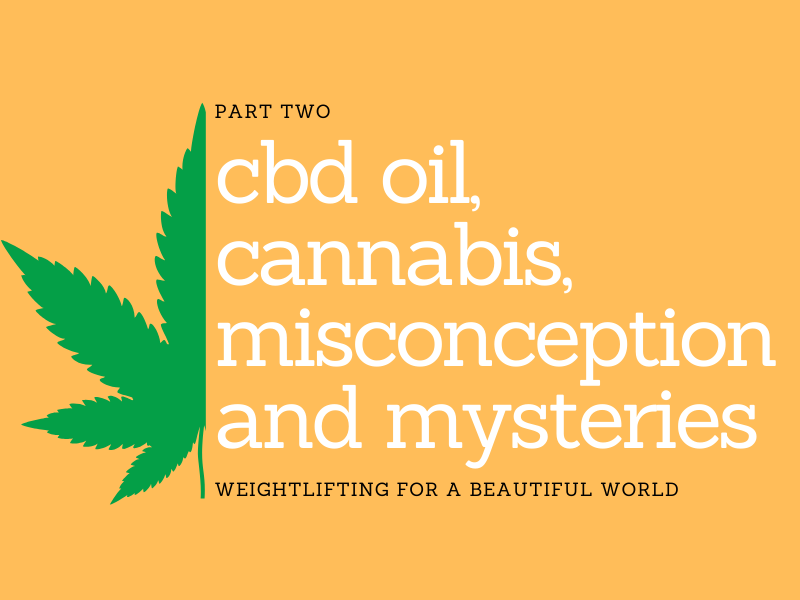CBD OIL, CANNABIS, MISCONCEPTION AND MYSTERIES-PART 2