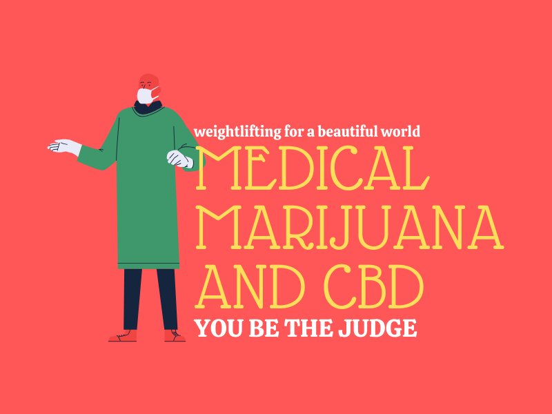 MEDICAL  MARIJUANA AND CBD YOU BE THE JUDGE