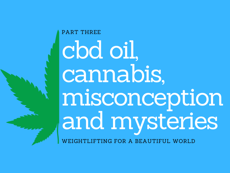 CBD OIL, CANNABIS, MISCONCEPTIONS AND MYSTERIES Part 3