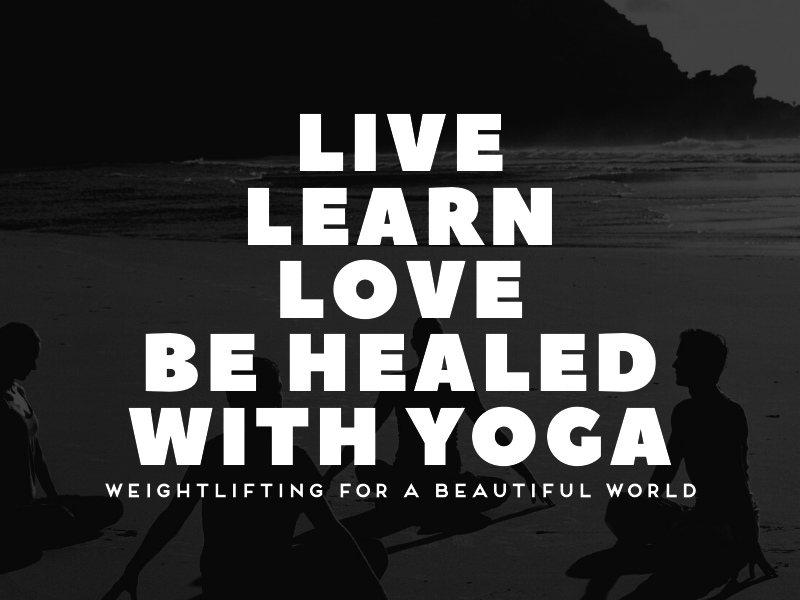 LIVE LEARN LOVE BE HEALED WITH YOGA