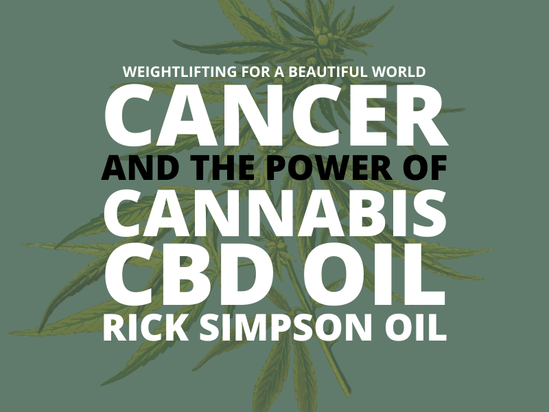 CANCER, AND THE POWER OF CANNABIS, CBD OIL, RICK SIMPSON OIL
