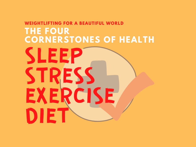 THE FOUR CORNERSTONES OF HEALTH, SLEEP STRESS EXERCISE DIET