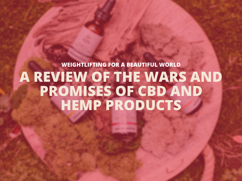 A REVIEW OF THE WARS AND PREMISES OF CBD AND  HEMP PRODUCTS