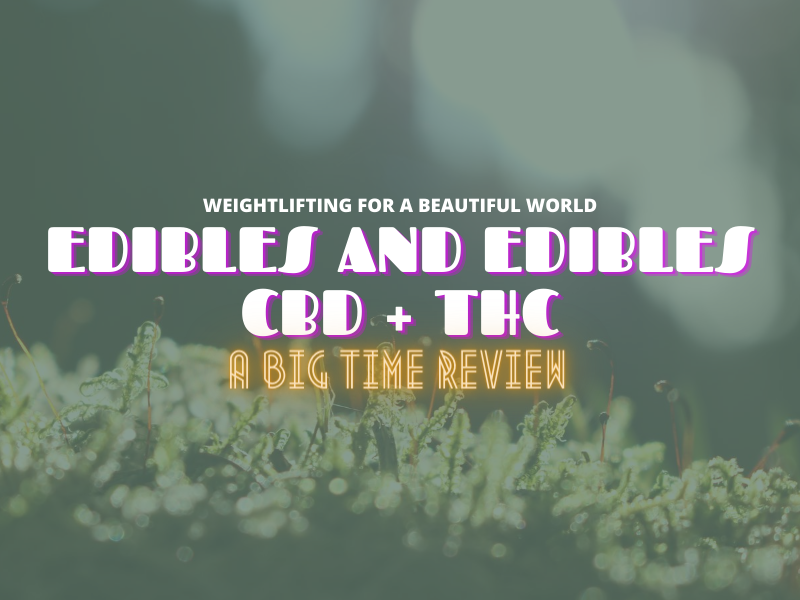 EDIBLES AND EDIBLES-CBD-THC A BIG-TIME REVIEW
