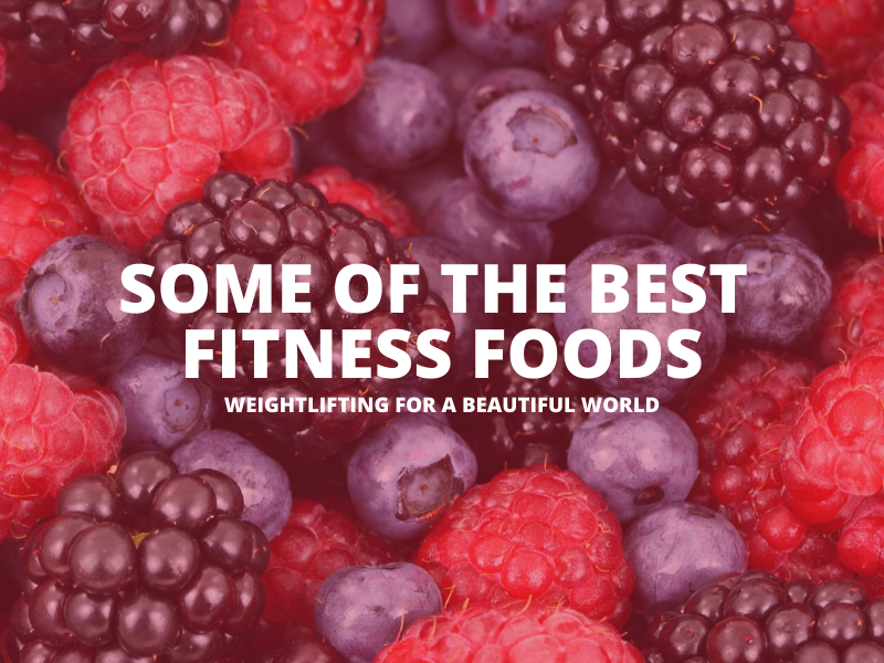 SOME OF THE BEST FITNESS FOODS
