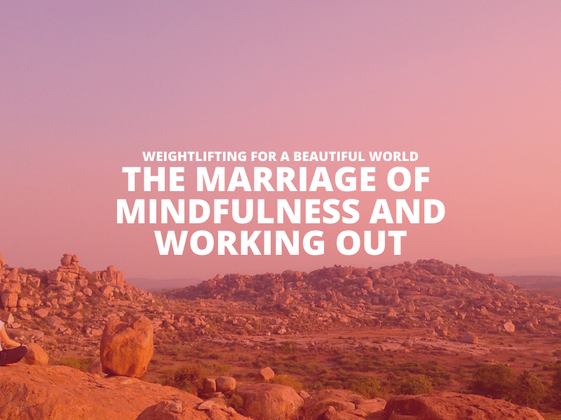 THE MARRIAGE OF MINDFULNESS AND WORKING-OUT