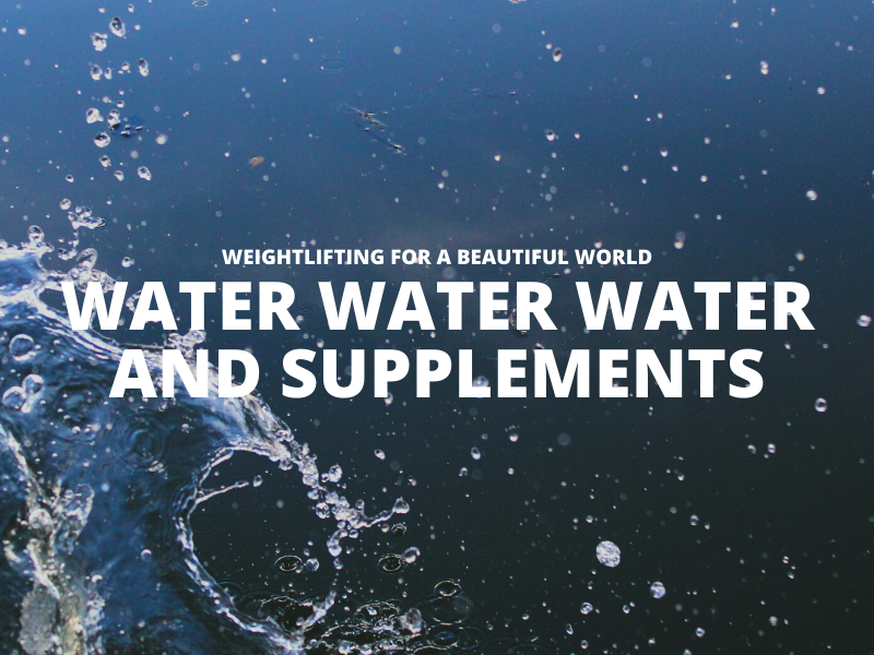 WATER WATER WATER AND SUPPLEMENTS