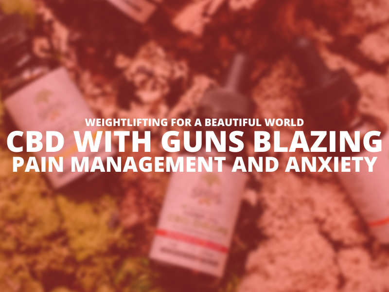 CBD WITH GUNS BLAZING-PAIN MANAGEMENT AND ANXIETY