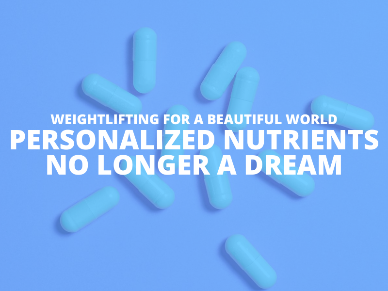 PERSONALIZED NUTRIENTS NO LONGER A DREAM
