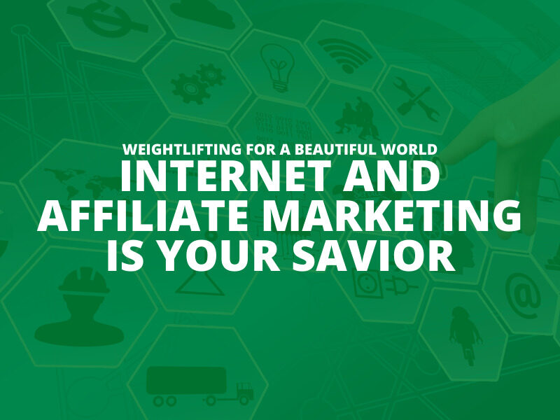 INTERNET AND AFFILIATE MARKETING IS YOUR SAVIOR
