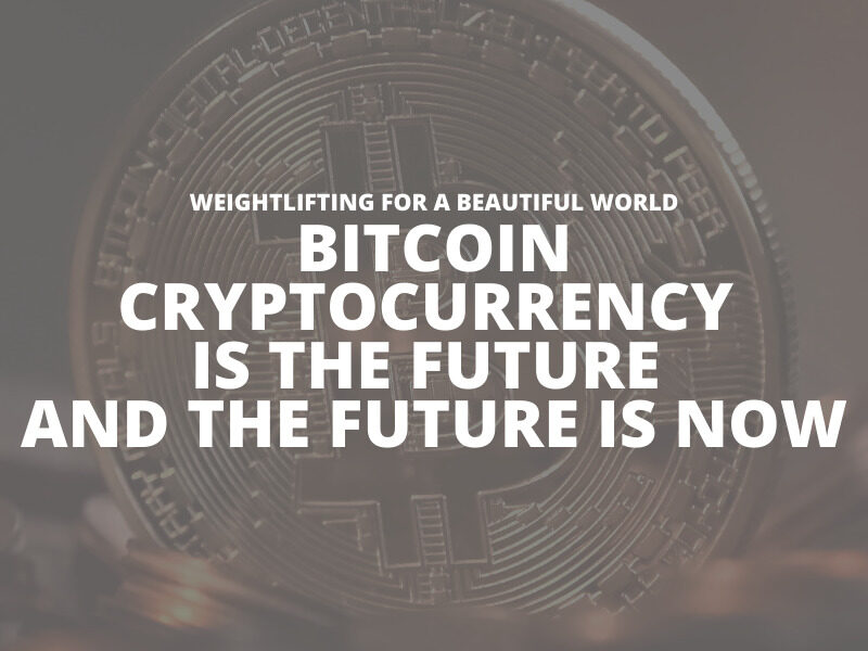 BITCOIN-CRYPTO CURRENCY IS THE FUTURE AND THE FUTURE IS NOW