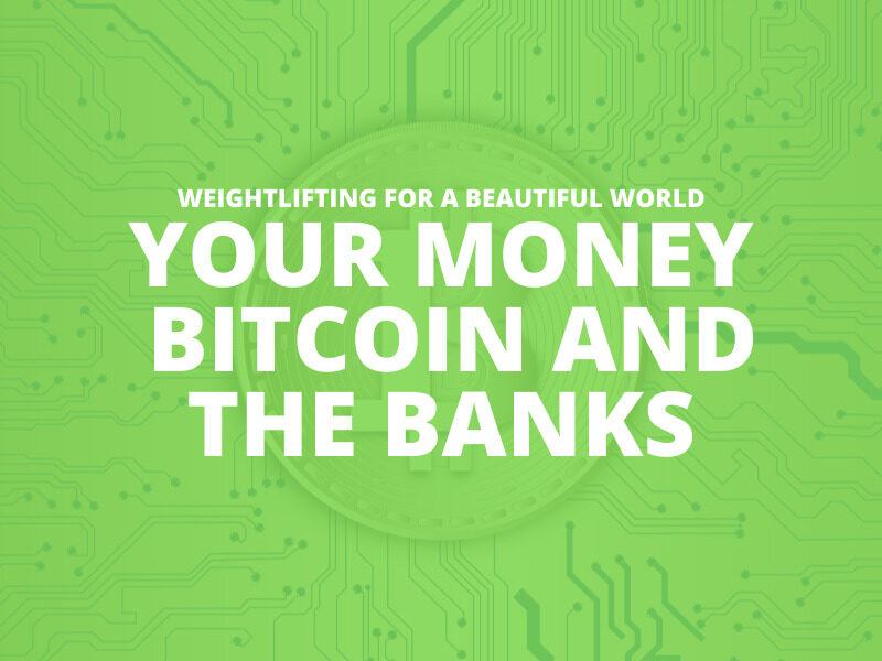 YOUR MONEY BITCOIN AND THE BANKS
