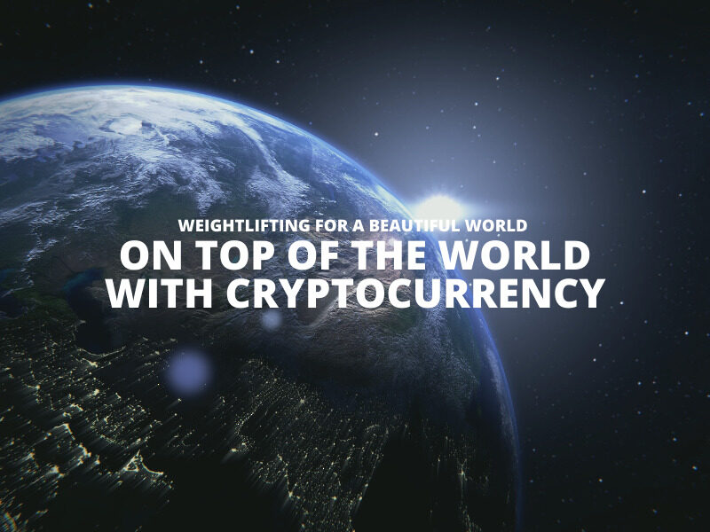 ON TOP OF THE WORLD WITH CRYPTOCURRENCY